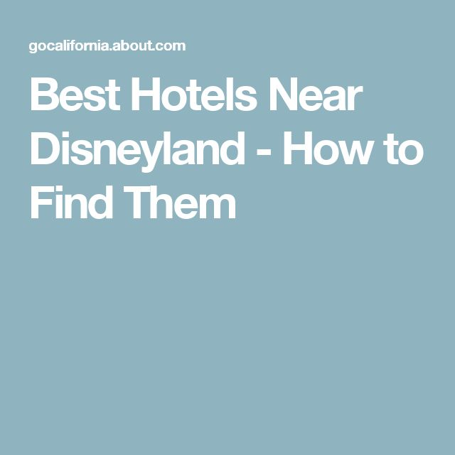 Best Hotels Near Disneyland - How to Find Them