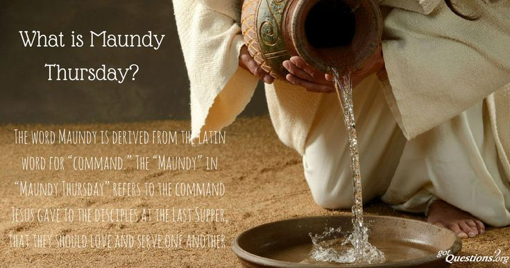 What is Maundy Thursday / Holy Thursday? Why did Jesus wash the feet of His disciples? What happened on the Thursday of Passion Week / Holy Week?