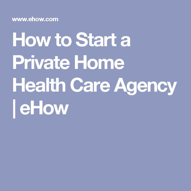 How to Start a Private Home Health Care Agency   eHow