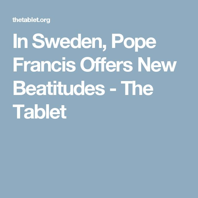 In Sweden, Pope Francis Offers New Beatitudes - The Tablet