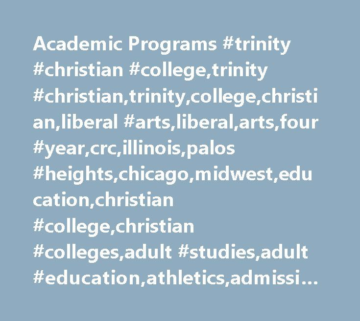 Academic Programs #trinity #christian #college,trinity #christian,trinity,college,christian,liberal #arts,liberal,arts,four #year,crc,illinois,palos #heights,chicago,midwest,education,christian #college,christian #colleges,adult #studies,adult #education,athletics,admissions,financial #aid, #colleges #in #illinois, #universities #in #illinois, #nursing #school #in #chicago, #nursing #in #chicago, #nursing #school #in #illinois…