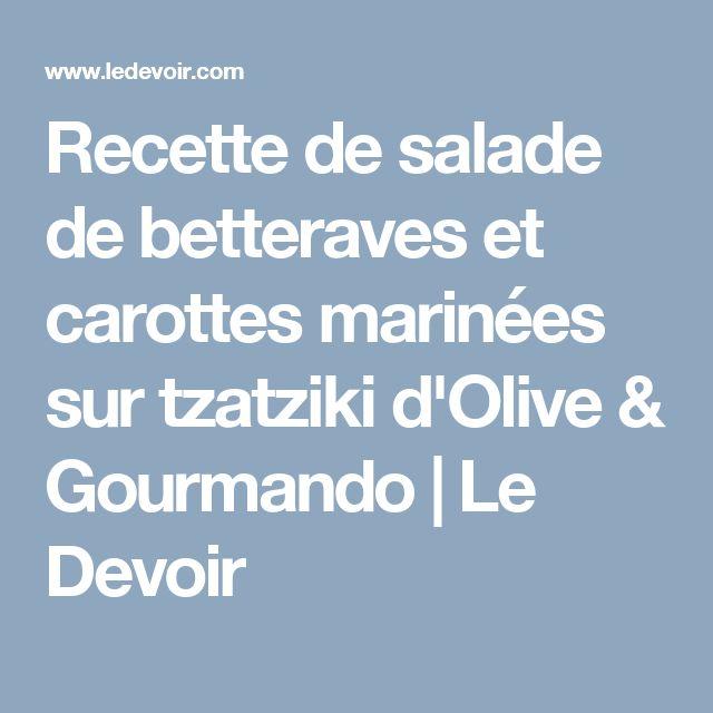 Recette de salade de betteraves et carottes marinées sur tzatziki d'Olive & Gourmando   Le Devoir
