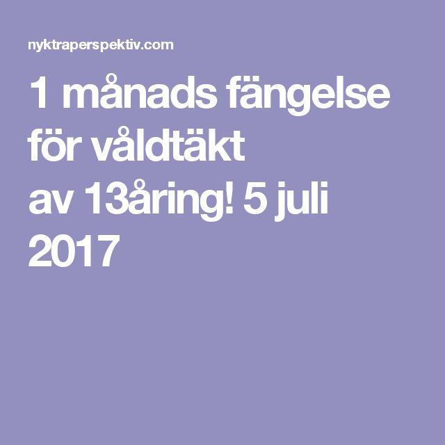 1 månads fängelse för våldtäkt av13åring! 5 juli 2017