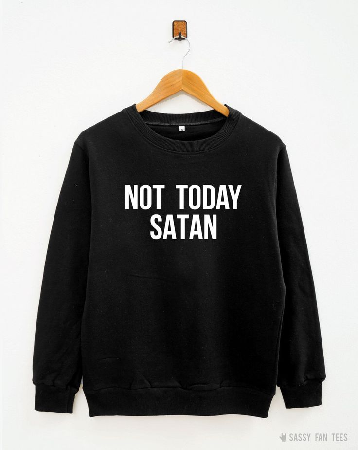 Not Today Satan Shirt Funny Quote Hipster Funny Shirt Cool Tumblr Tee Women Sweatshirt Men Sweatshirt Unisex Sweatshirt Long Sleeve Sweater by SassyFanTees on Etsy https://www.etsy.com/listing/277269140/not-today-satan-shirt-funny-quote