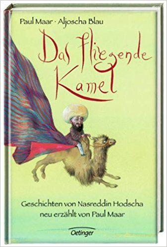 Das fliegende Kamel. Geschichten von Nasreddin Hodscha, neu erzählt von Paul Maar: Amazon.de: Paul Maar, Aljoscha Blau: Bücher