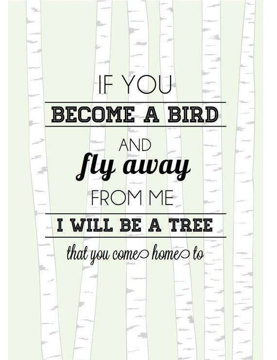 Runaway Bunny Quote Nursery Print If you become by LadybugGraphics, $16.00  Baby Bird, When You Find Your Wings  Fly Away From Me  Mommy Will Become a Tree So You Can Always Come Home To Me