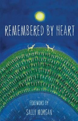 Remembered by heart / foreword by Sally Morgan - click here to reserve a copy from Prospect Library