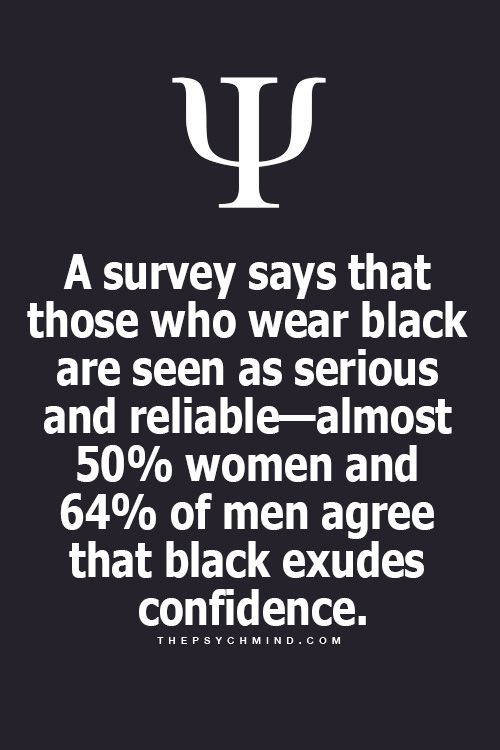 A survey says that those who are black are seen as serious and reliable almost 50% women and 64% of men agree that black exudes confidence.