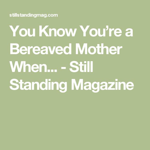 You Know You're a Bereaved Mother When... - Still Standing Magazine
