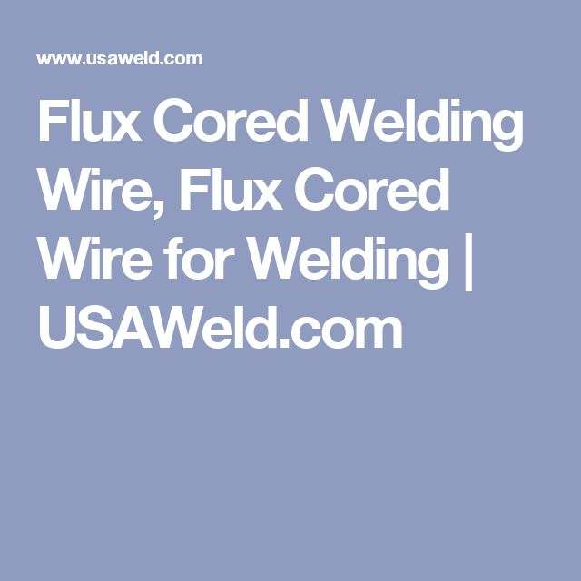 Flux Cored Welding Wire, Flux Cored Wire for Welding | USAWeld.com