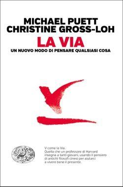 Micheal Puett - Christine Gross-Loh, La Via, Passaggi Einaudi - DISPONIBILE ANCHE IN EBOOK