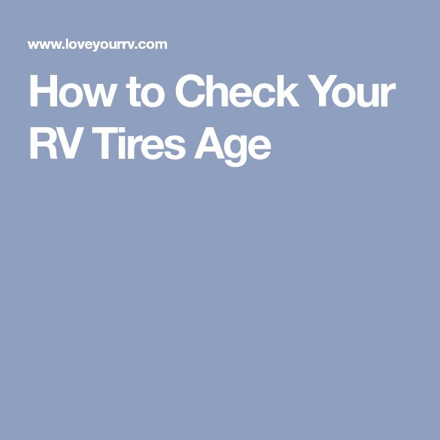 How to Check Your RV Tires Age