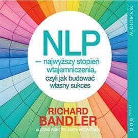 Audiobook NLP - najwyższy stopień wtajemniczenia, czyli jak budować własny sukces  - autor Richard Bandler;Alessio Roberti;Owen Fitzpatrick   - czyta Agnieszka Ornatowska