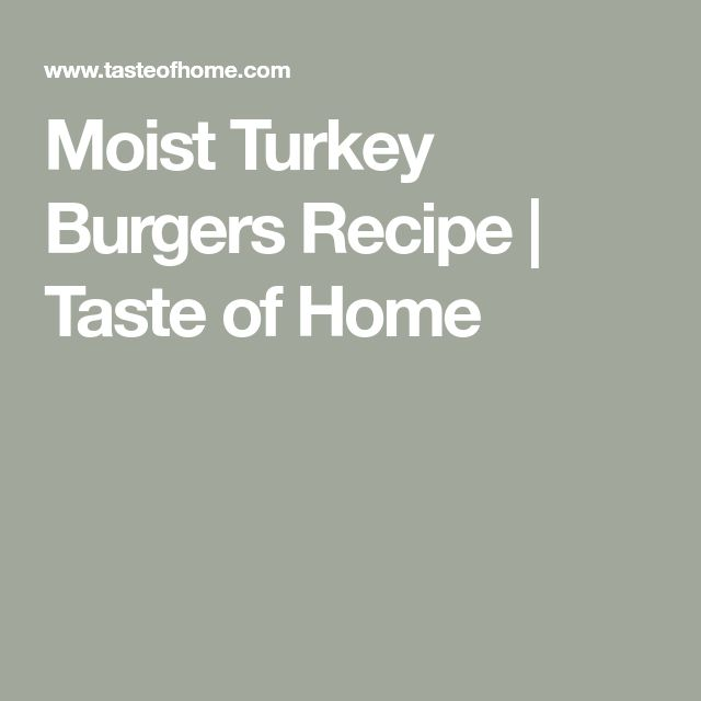 Moist Turkey Burgers Recipe | Taste of Home