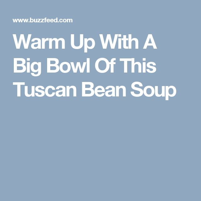 Warm Up With A Big Bowl Of This Tuscan Bean Soup