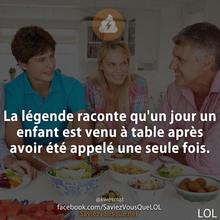 La légende raconte qu'un jour un enfant est venu à table après avoir été appelé une seule fois.   Saviez-vous que ?