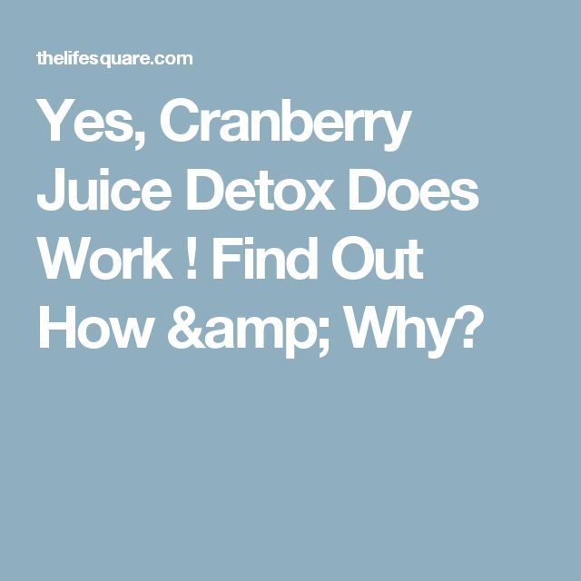 Yes, Cranberry Juice Detox Does Work ! Find Out How & Why?