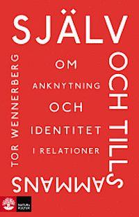 Själv och tillsammans : Om anknytning och identitet i relationer - Tor Wennerberg - Bok (9789127132368) | Bokus bokhandel