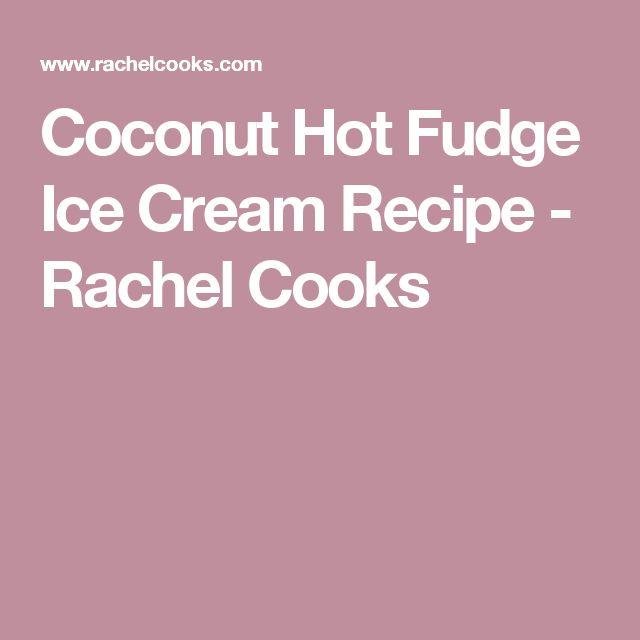Coconut Hot Fudge Ice Cream Recipe - Rachel Cooks