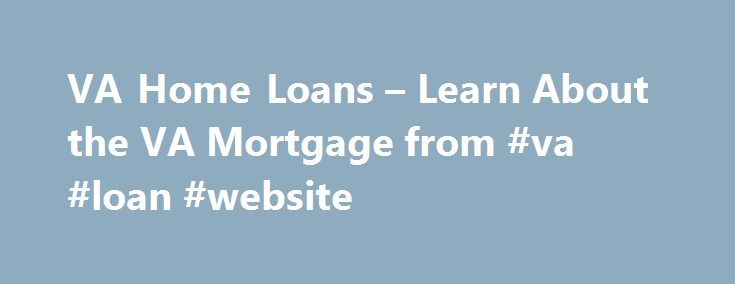 VA Home Loans – Learn About the VA Mortgage from #va #loan #website http://currency.nef2.com/va-home-loans-learn-about-the-va-mortgage-from-va-loan-website/  # VA Loans for Veterans The VA Loan is a home-mortgage option available to United States Veterans, Service Members and not remarried spouses. VA Loans are issued by qualified lenders and guaranteed by the U.S. Department of Veterans Affairs (VA). Read About News, Updates, and Guidelines VALoans.com specializes in educating our country's…