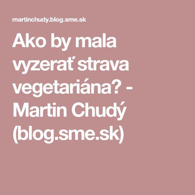 Ako by mala vyzerať strava vegetariána? - Martin Chudý (blog.sme.sk)