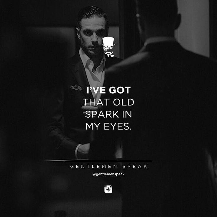 I've got that old spark in my eyes.