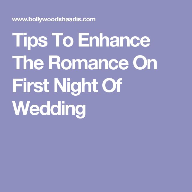 Tips To Enhance The Romance On First Night Of Wedding