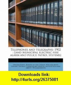 Telephones and telegraphs 1902  [and Municipal electric fire alarm and police patrol systems] (9781176358454) William Mott Steuart, Thomas Commerford Martin, United States. Bureau of the Census , ISBN-10: 1176358456  , ISBN-13: 978-1176358454 ,  , tutorials , pdf , ebook , torrent , downloads , rapidshare , filesonic , hotfile , megaupload , fileserve