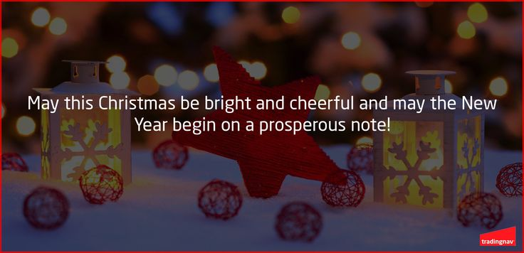 May this Christmas be bright and cheerful and may the New Year begin on a Prosperous note!   #Christmas #Holiday #tradingnav