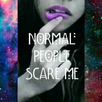 Normal people scare me . Sky Alverch