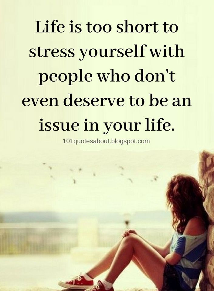 Life Quotes Life Is Too Short To Stress Yourself With People Who Don T Even Deserve To Life Is Too Short Quotes Life Quotes Quotes About Moving On From Friends