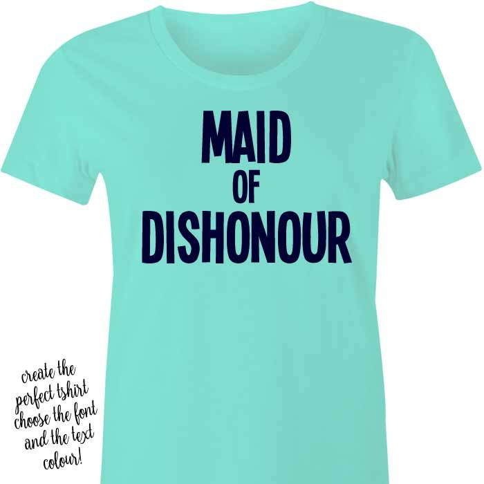 Maid of Dishonour T-Shirt or Singlet These gorgeous tshirts and singlets are a fabulous gift for the Maid of Honour in your Bridal Party or at the Hens Party! Maid of Dishonouris written in v...