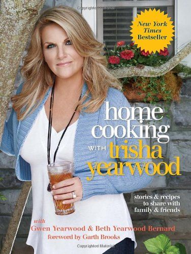 Home Cooking with Trisha Yearwood: Stories and Recipes to Share with Family and Friends by Trisha Yearwood