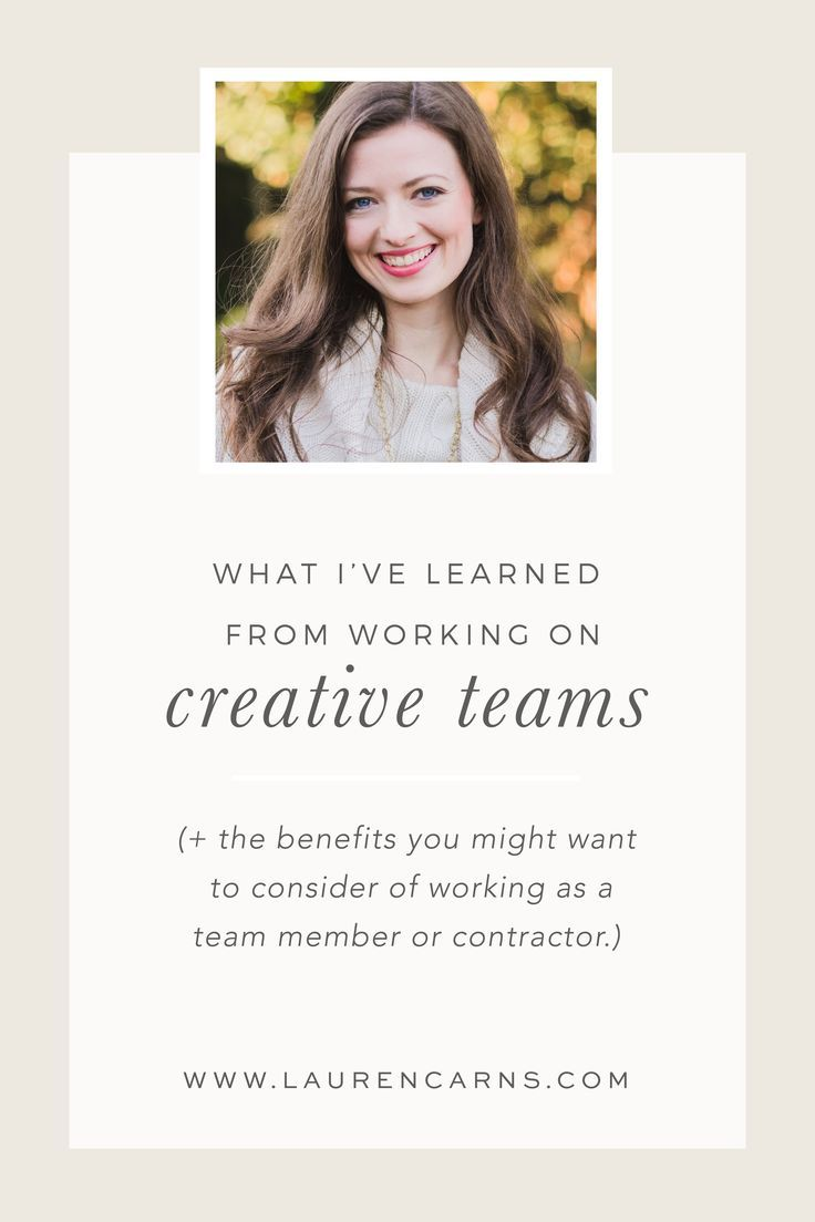 the benefits of working on a creative team creative what i ve learned from working on creative teams lauren carns tips for creatives business lessons for creative entrepreneurs and lancers benefits