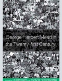 George Herbert Mead in the Twenty-first Century free download by F. Thomas Burke Krzysztof Piotr Skowro?ski (eds.) ISBN: 9780739175965 with BooksBob. Fast and free eBooks download.  The post George Herbert Mead in the Twenty-first Century Free Download appeared first on Booksbob.com.