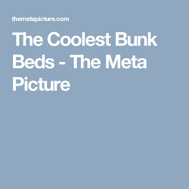 The Coolest Bunk Beds - The Meta Picture