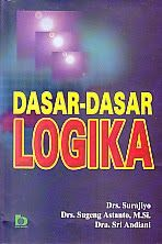 Judul : DASAR-DASAR LOGIKA Pengarang : Drs. Surajiyo Penerbit : Bumi Aksara