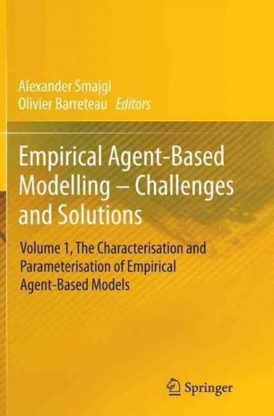 Empirical Agent-based Modelling: Challenges and Solutions - the Characterisation and Parameterisation of Empirica...