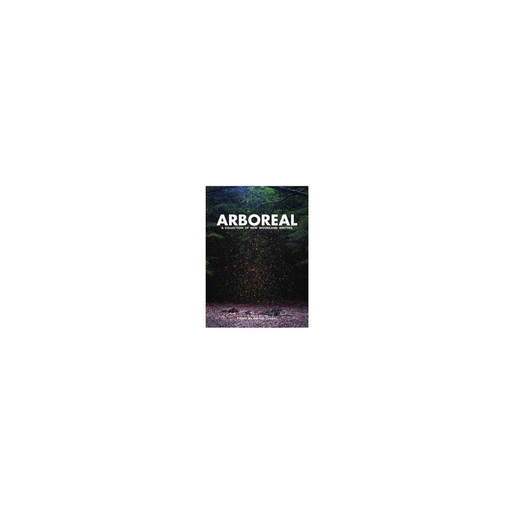 Arboreal : A Collection of New Woodland Writing (Hardcover) (Richard Mabey & Ali Smith & Alan Garner &