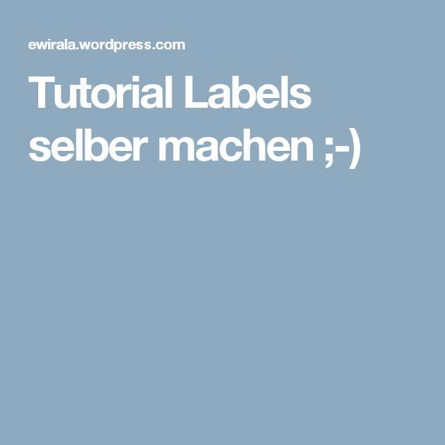 Tutorial Labels selber machen ;-)