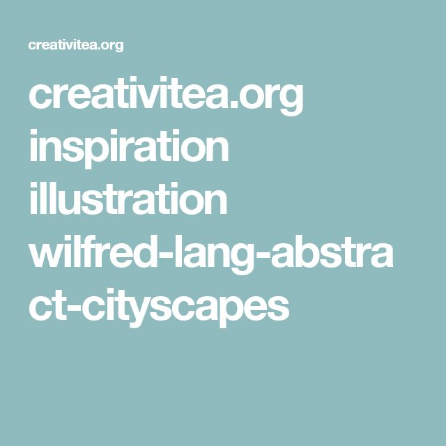 creativitea.org inspiration illustration wilfred-lang-abstract-cityscapes