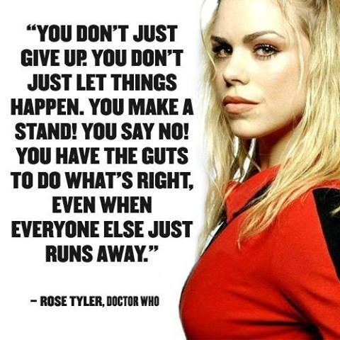 One of my favorite Doctor Who quotes. Why Rose Tyler is one of my favorite companions.