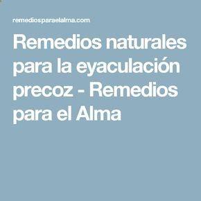 Remedios naturales para la eyaculación precoz - Remedios para el Alma