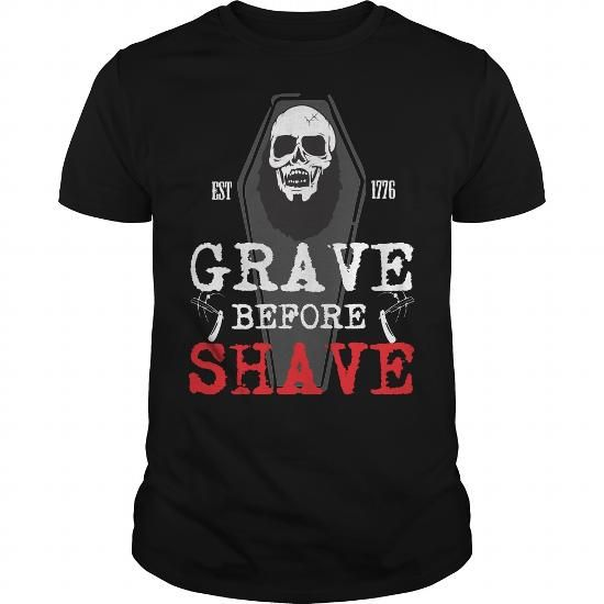 GRAVE BEFORE SHAVE T Shirts, Hoodies, Sweatshirts. CHECK PRICE ==► https://www.sunfrog.com/LifeStyle/GRAVE-BEFORE-SHAVE-Black-Guys.html?41382
