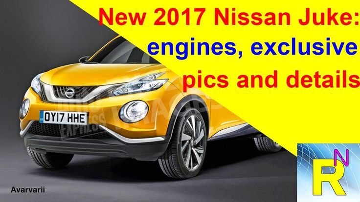 Car Review - New 2017 Nissan Juke: Engines, Exclusive Pics And Details -...