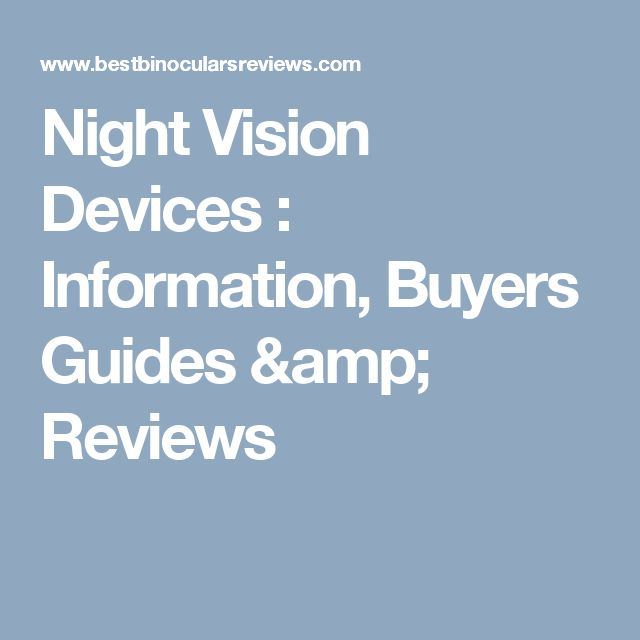Night Vision Devices : Information, Buyers Guides & Reviews