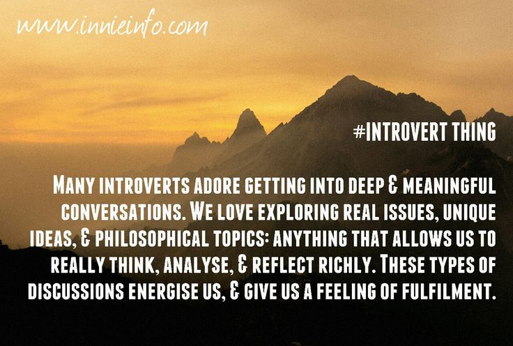 """Introvert Things"" meme series; Part 5. Deep, meaningful conversations. Love them. Can be energized by them. Often feel enriched after them. Deep, conversations with people allow introverts to..."