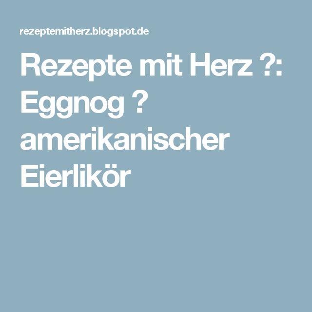 Rezepte mit Herz ♥: Eggnog ♡ amerikanischer Eierlikör