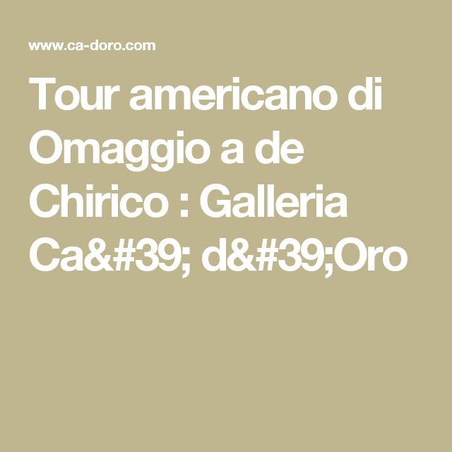 Tour americano di Omaggio a de Chirico  : Galleria Ca' d'Oro