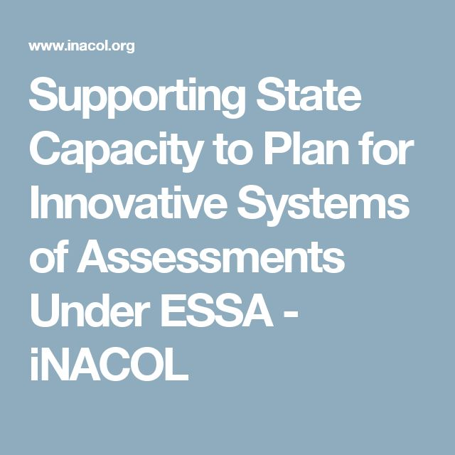 Supporting State Capacity to Plan for Innovative Systems of Assessments Under ESSA - iNACOL